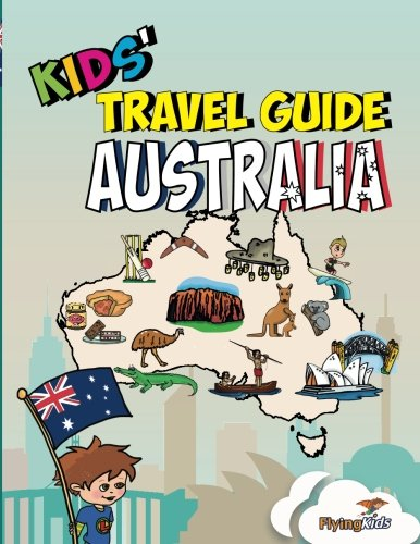 Kids' Travel Guide - Australia: The Fun Way to Discover Australia - Especially for Kids: Volume 33 (Kids' Travel Guide Series) por Angie Droulias