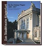 """Die Ã""""ra Dietmar Pflegerl 1992-2007: Das Stadttheater Klagenfurt - Ein Theater-Kunstbuch"""