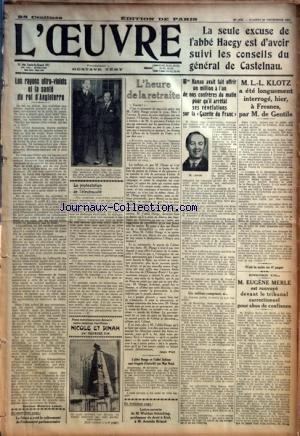 OEUVRE (L') [No 4838] du 29/12/1928 - LA SEULE EXCUSE DE L'ABBE HAEGY EST D'AVOIR SUIVI LES CONSEILS DU GENERAL DE CASTELNAU LES RAYONS ULTRA-VIOLETS ET LA SANTE DU ROI D'ANGLETERRE PAR DOCTEUR MAURICE LEBON LE SENAT A VOTE LE RELEVEMENT DE L'INDEMNITE PARLEMENTAIRE LA PROTESTATION DE L'ELECTROCUTE PAR D. L'HEURE DE LA RETRAITE PAR JEAN PIOT L'ABBE HAEGY ET L'ABBE SCHIESS SONT FRAPPES D'INTERDIT PAR MGR RUCH LETTRE OUVERTE DE M. WALTHER SCHUCKING, PROFESSEUR DE DROIT A KIEL, A M. ARISTIDE