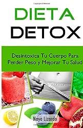 Dieta Detox: Descubre Como Desintoxicar Tu Cuerpo Para Perder Peso Rapido y Mejorar Tu Salud