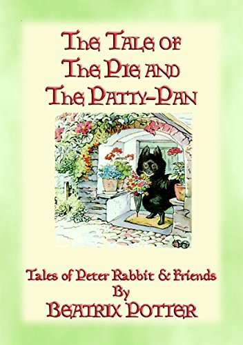 THE TALE OF THE PIE AND THE PATTY-PAN - The Tales of Peter Rabbit Book 07: The Tales of Peter Rabbit Book 07 (The Tales of Peter Rabbit & Friends)