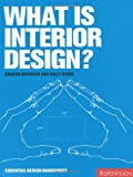 What is Interior Design? (Essential Design Handbooks): Written by Graeme Brooker, 2010 Edition, Publisher: Rotovision [Paperback]