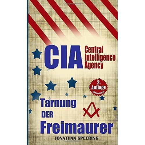 Cia: Die Tarnung der Freimaurer - Wie die Freimaurer die Weltgeschichte steuern - Illuminaten in der CIA by Jonathan Speering (2015-05-27)