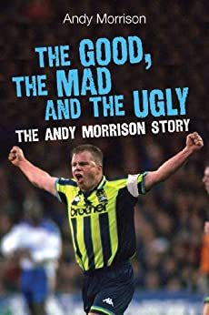 The Good, the Mad and the Ugly The Andy Morrison Story (English Edition) von [Morrison, Andy]