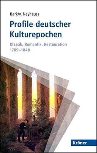 Profile deutscher Kulturepochen: Klassik, Romantik, Restauration 1789-1848 (Kröner Taschenbuch...