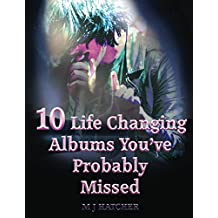 10 Life Changing Albums You've Probably Missed: The essential guide to LPs that rocked for the next generation