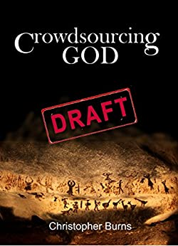Crowdsourcing God: Where the God idea came from, how it changed,  and how new technology is changing it again (English Edition) par [Burns, Christopher]