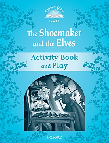 Classic Tales Second Edition: Classic Tales 1. The Shoemaker and the Elves. Activity Book and Play