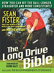 The Long-Drive Bible: How You Can Hit the Ball Longer, Straighter, and More Consistently by Sean Fister (2008-02-01)