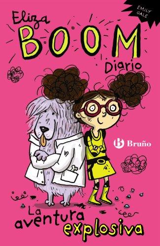 Eliza Boom. Diario: La aventura explosiva (Castellano - A Partir De 6 Años - Personajes Y Series - Eliza Boom)