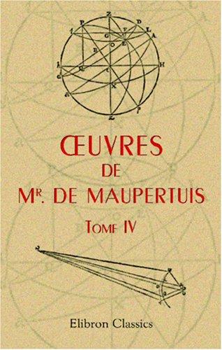 Oeuvres de Mr. de Maupertuis, Tome 4 par Pierre Louis Moreau de Maupertuis