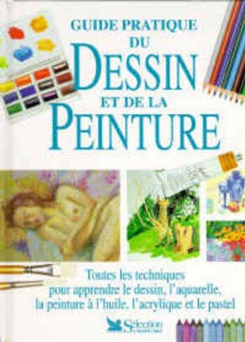 Guide pratique du dessin et de la peinture : Toutes les techniques pour apprendre le dessin, l'aquarelle, la peinture à l'huile, l'acrylique et le pastel
