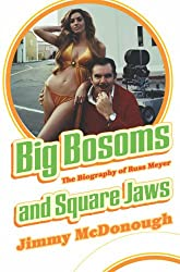 Big Bosoms and Square Jaws: The Biography of Russ Meyer, King of the Sex Film. Jimmy McDonough