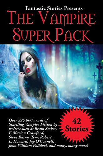 Fantastic Stories Presents The Vampire Super Pack: Over 225,000 words of startling Vampire fiction by writers such as Bram Stoker, F. Marion Crawford, ... and many, many more! (English Edition)