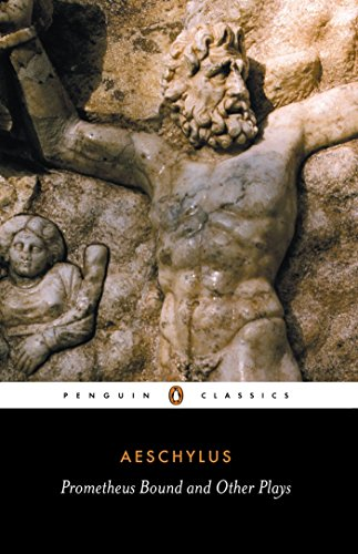 Prometheus Bound and Other Plays: The Suppliants; Seven Against Thebes; The Persians (Classics) por Aeschylus