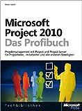 Microsoft Project 2010 - Das Profibuch: Projektmanagement mit Project und Project Server für Projektleiter, -mitarbeiter und alle anderen Beteiligten