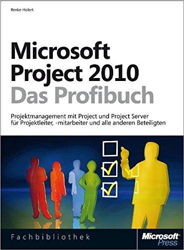 Microsoft Project 2010 - Das Profibuch: Projektmanagement mit Project und Project Server für Projektleiter, -mitarbeiter und alle anderen Beteiligten (Microsoft Server Project)