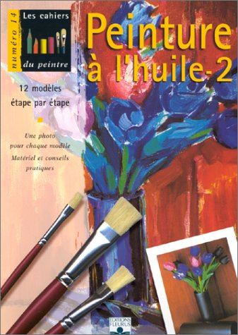 Peinture à l'huile, volume 2 : 12 modèles étape par étape