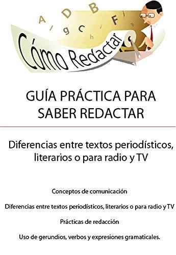 GUÍA PRÁCTICA PARA SABER REDACTAR: Diferencias entre textos literarios, periodísticos o para radio y TV (Sepa escribir nº 1) (Spanish Edition) Saber Radio
