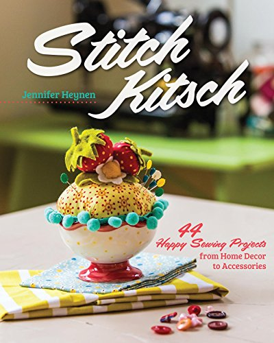 Stitch Kitsch: 44 Happy Sewing Projects from Home Décor to Accessories (English Edition) -