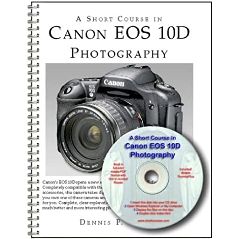 A Short Course in Canon EOS 10D Photography Book-CD-Rom [Spiral-bound] by Cur...