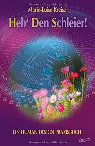 Heb' den Schleier: Ein Human Design Praxisbuch