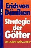 Die Strategie der Götter. Das achte Weltwunder - Erich von Däniken