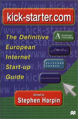 Kick-Starter.Com: The Definitive European Internet Start up Guide