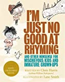 I'm Just No Good At Rhyming: And Other Nonsense for Mischievous Kids and Immature Gro...