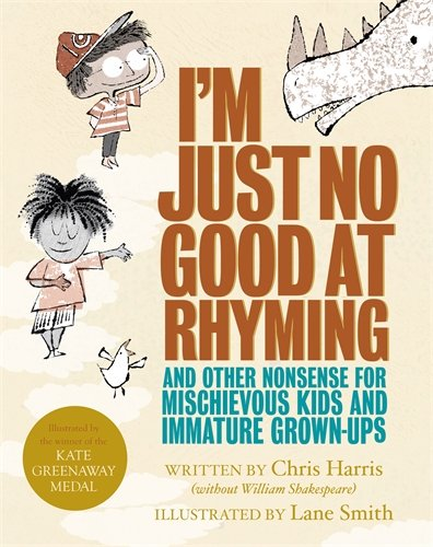 I'm Just No Good At Rhyming: And Other Nonsense for Mischievous Kids and Immature Grown-Ups por Chris Harris
