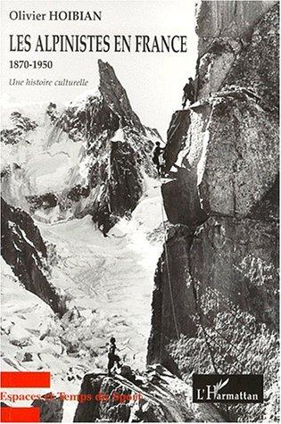 Les alpinistes en France 1870-1950. une histoire culturelle