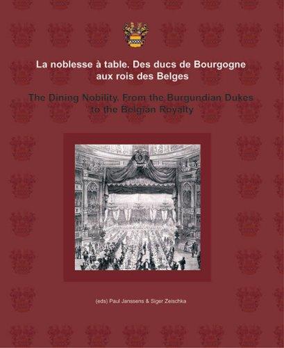 La Noblesse A Table/The Dining Nobility: Des Ducs de Bourgogne Aux Rois Des Belges/From The Burgundian Dukes To The Belgian Royalty (Food Studies)