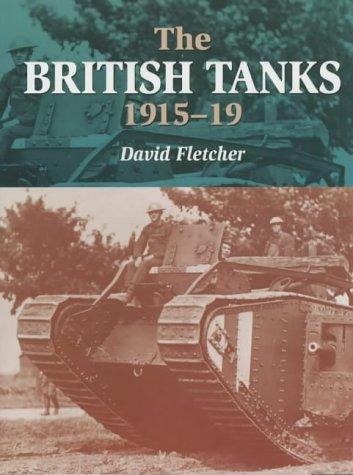 The British Tanks, 1915-19 (Crowood