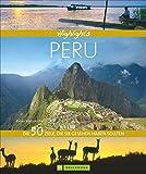 50 Highlights von Peru in einem Bildband: erleben Sie Stätten der Inkas, Tropischen Regenwald, die Anden, eine Flusskreuzfahrt auf dem Amazonas und die UNESCO Welterbestätte Machu Picchu