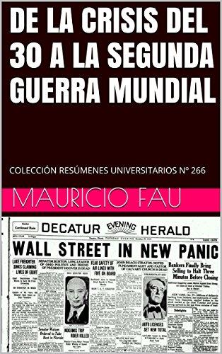 DE LA CRISIS DEL 30 A LA SEGUNDA GUERRA MUNDIAL: COLECCIÓN RESÚMENES UNIVERSITARIOS Nº 266 por Mauricio Fau