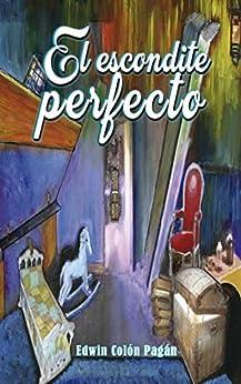 El escondite perfecto (Spanish Edition) van [Colón Pagán, Edwin]