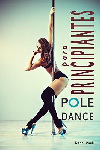 Pole Dance para Principiantes: Para Fitness y Diversión (Baile de Tubo nº 1) por Danni Peck