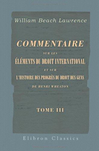 Commentaire sur les éléments du droit international et sur l'Histoire des progrès du droit des gens de Henry Wheaton: Tome 4: études sur la juridiction ... en pays non chrétiens et sur l'extradition