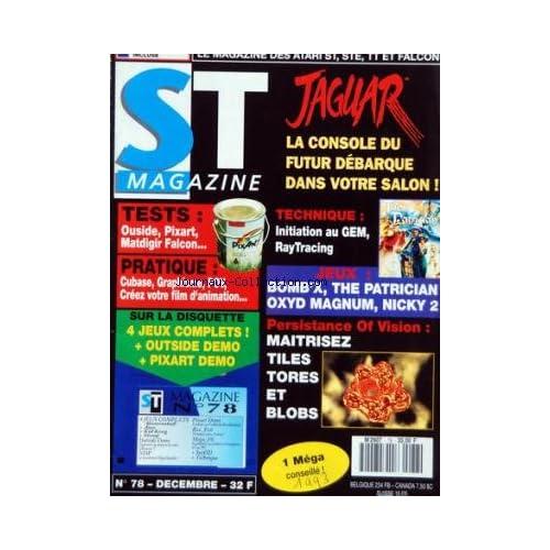 ATARI ST MAGAZINE [No 78] du 01/12/1993 - JAGUAR / LA CONSOLE DU FUTUR DEBARQUE - TECHNIQUE / INITIATION AU GEM - RAYTRACING - JEUX - TESTS - PRATIQUE - PERSISTANCE OF VISION / MAITRISEZ TILES TORES ET BLOBS
