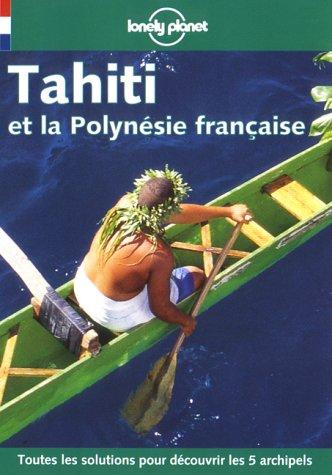 Tahiti et la Polynésie française 1999 par Lonely Planet, Tony Wheeler