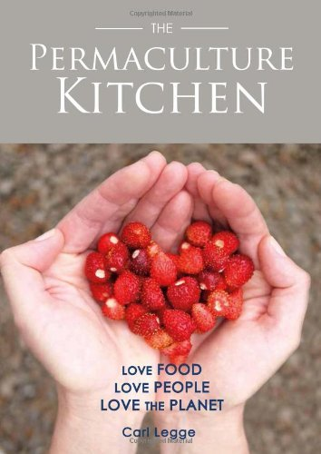 Permaculture Kitchen, The: Written by Carl Legge, 2014 Edition, Publisher: Permanent Publications [Paperback]