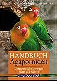 Handbuch Agaporniden: Unzertrennliche artgerecht halten und züchten (Cadmos Heimtierbuch)
