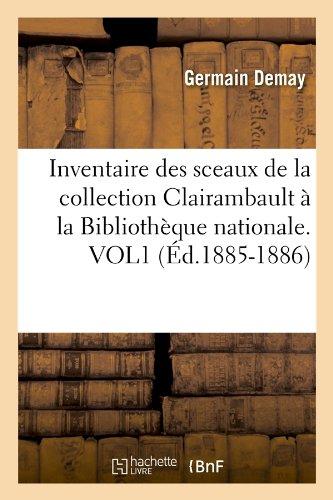 Inventaire Des Sceaux de La Collection Clairambault a la Bibliotheque Nationale. Vol1 (Ed.1885-1886) (Histoire) par Germain Demay