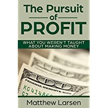 The Pursuit of Profit: What You Weren't Taught About Making Money (How to Win at Life Book 2) (English Edition)