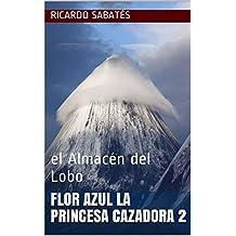 FLOR AZUL La Princesa Cazadora 2: el Almacén del Lobo