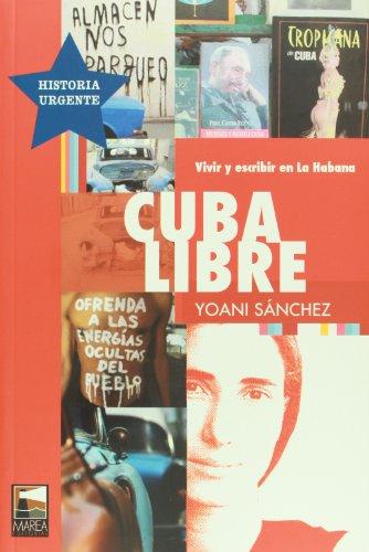 Cuba libre. Vivir y escribir en La Habana (Spanish Edition)