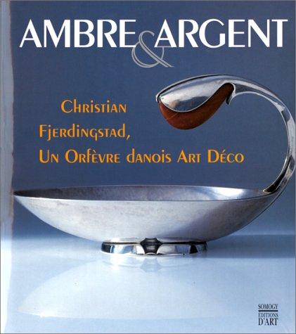 AMBRE ET ARGENT. Christian Fjerdingstad (1891-1968), Un orfèvre danois Art Déco, Edition bilingue Français-danois par Collectif