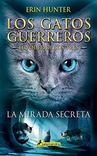 LA MIRADA SECRETA (GATOS GUERREROS: EL PODER DE LOS TRES #1) (Juvenil) por Erin Hunter