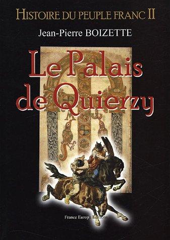 Histoire du peuple franc, Tome 2 : Le palais de Quierzy par Jean-Pierre Boizette