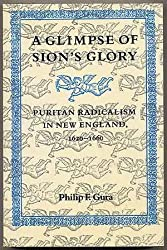 A Glimpse of Sion's Glory: Puritan Radicalism in New England, 1620-1660